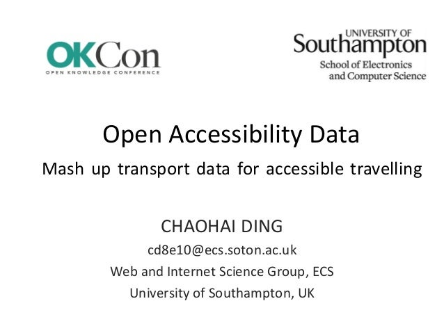 Open Accessibility Data CHAOHAI DING cd8e10@ecs.soton.ac.uk Web and Internet Science Group, ECS University of Southampton,...