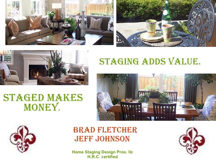 Staging addS value.   Staged makeS    money$                 Brad Fletcher             JeFF JohnSon             Home Stagi...
