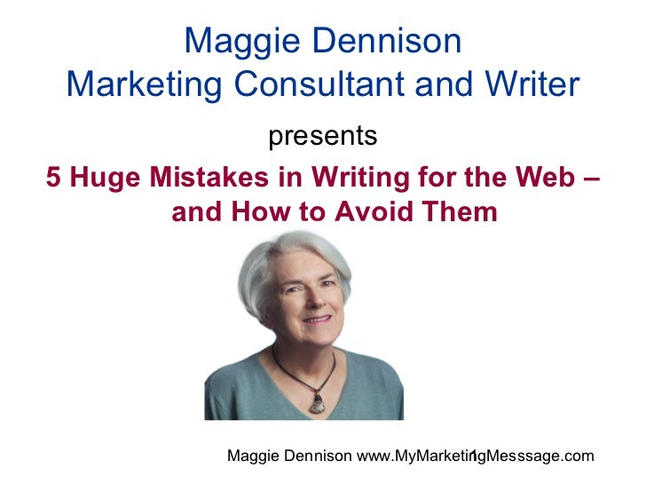 Maggie Dennison Marketing Consultant and Writer               presents5 Huge Mistakes in Writing for the Web –        and ...