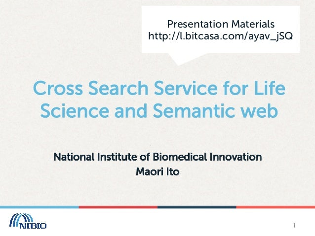 Presentation Materials http://l.bitcasa.com/ayav_jSQ  Cross Search Service for Life Science and Semantic web National In...