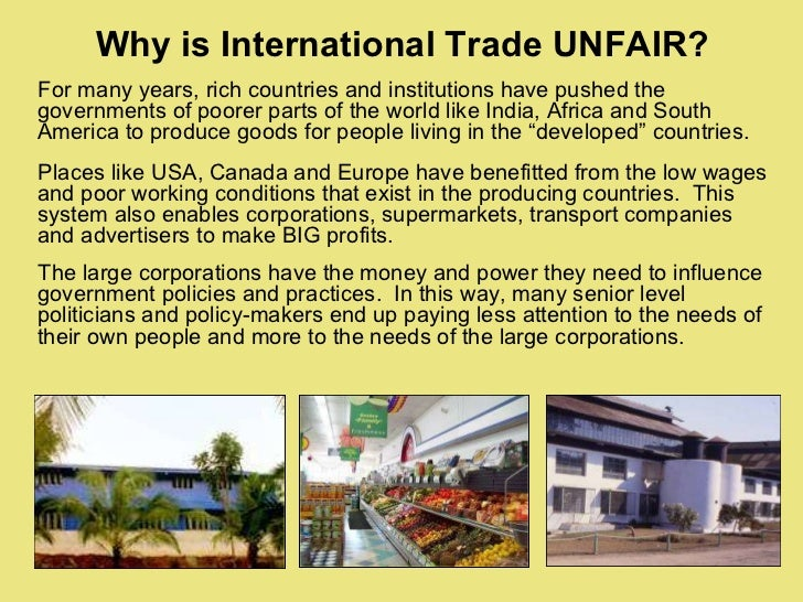Why is International Trade UNFAIR? <ul><li>For many years, rich countries and institutions have pushed the governments of ...