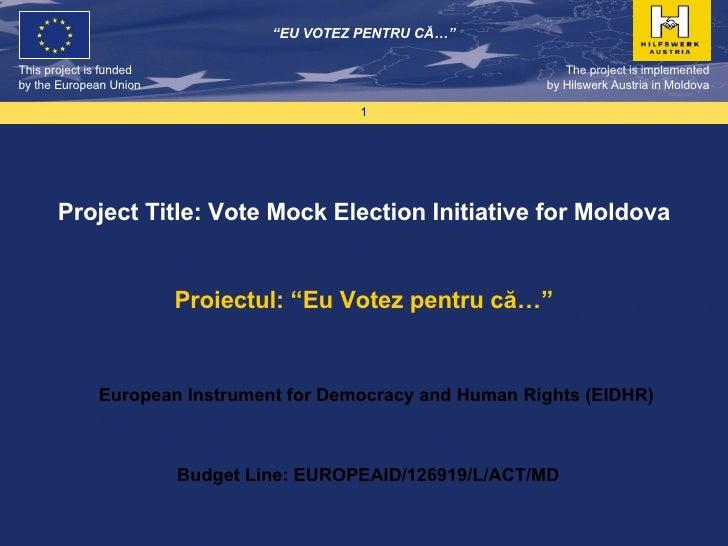 "Project Title: Vote Mock Election Initiative for Moldova Proiectul: ""Eu Votez pentru că…"" The project is implemented by  H..."