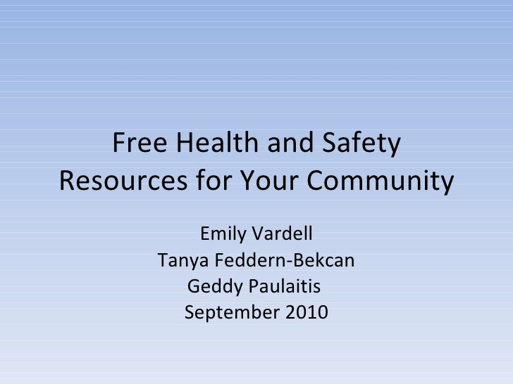 Free Health and Safety Resources for Your Community Emily Vardell Tanya Feddern-Bekcan Geddy Paulaitis  September 2010
