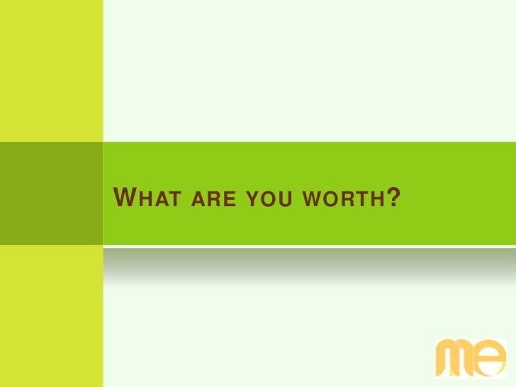 What are you worth?<br />