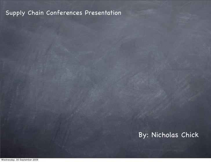 Supply Chain Conferences Presentation                                                By: Nicholas Chick   Wednesday, 30 Se...