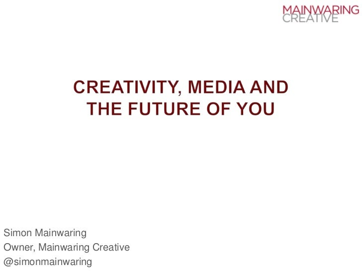 Creativity, Media and the Future of You
