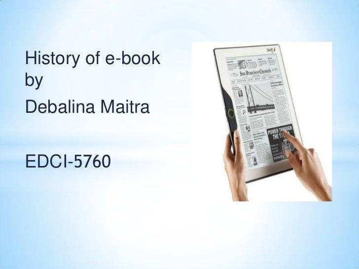 History of e-bookbyDebalina MaitraEDCI-5760