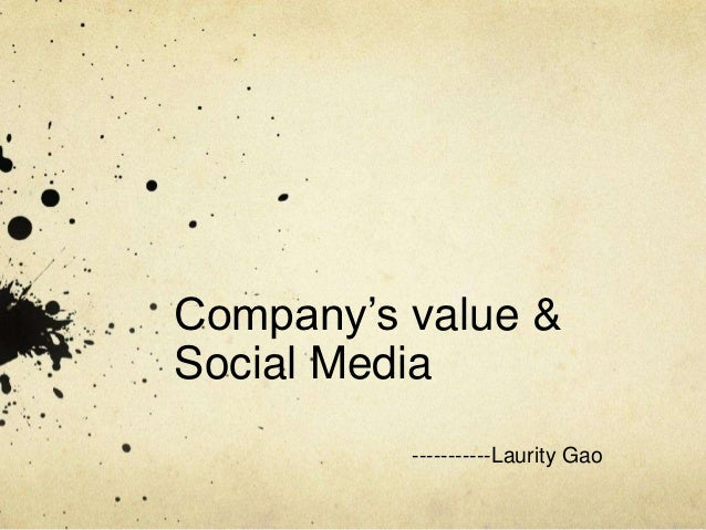 Company's value &Social Media          -----------Laurity Gao