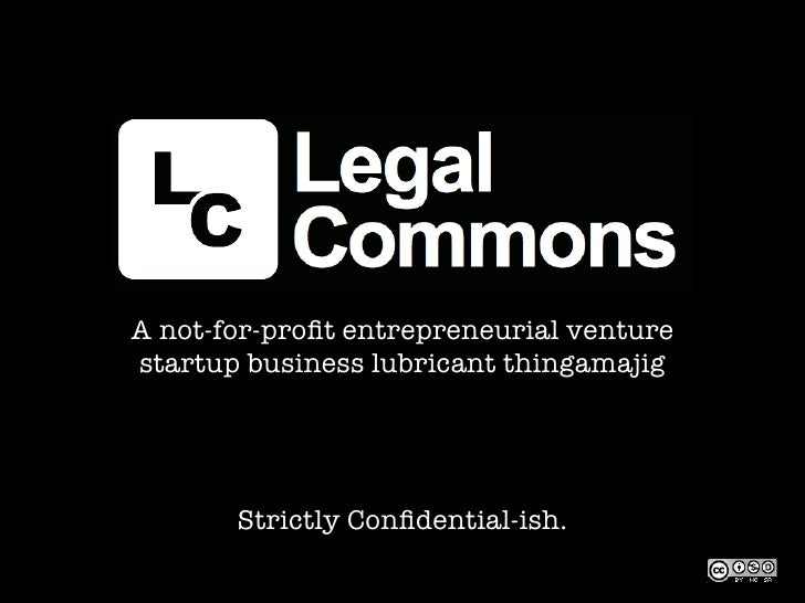 A not-for-profit entrepreneurial venture startup business lubricant thingamajig            Strictly Confidential-ish.