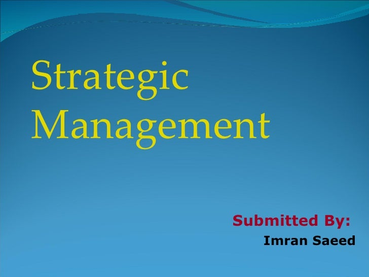 Submitted By:  Imran Saeed Strategic Management