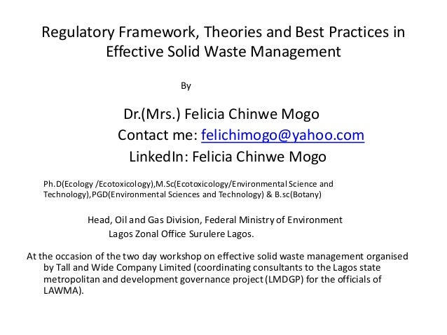 Regulatory Framework, Theories and Best Practices in Effective Solid Waste Management By Dr.(Mrs.) Felicia Chinwe Mogo Con...