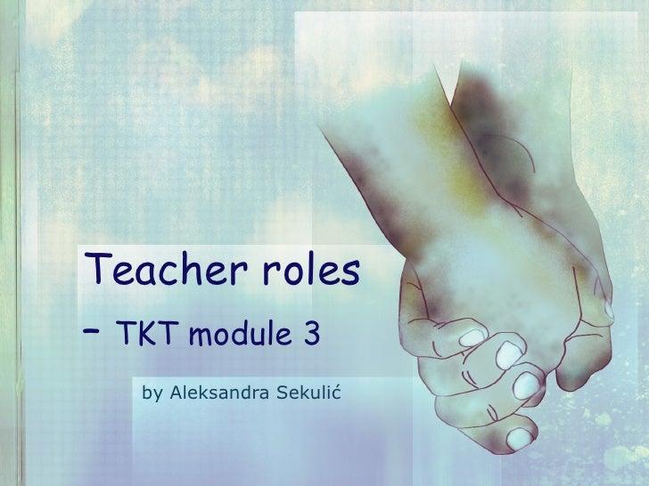 Teacher roles –  TKT module 3 by Aleksandra Sekulić