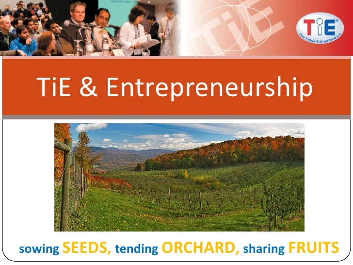 TiE & Entrepreneurship<br />sowingSEEDS, tending ORCHARD, sharing FRUITS<br />