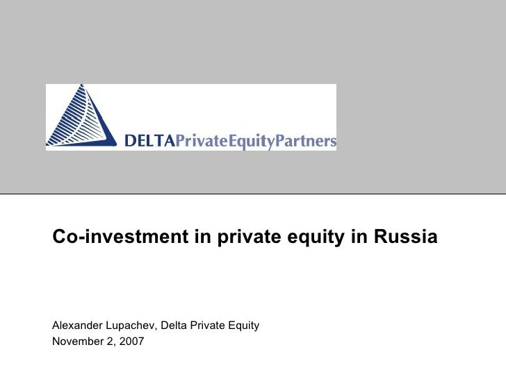 Co-investment in   private equity   in Russia Alexander Lupachev, Delta Private Equity November 2, 2007