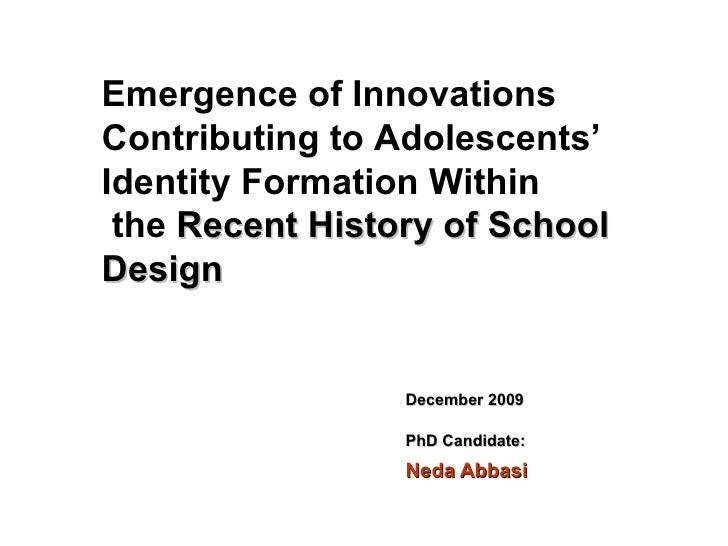 December 2009 PhD Candidate:   Neda Abbasi Emergence of Innovations Contributing to Adolescents' Identity Formation Within...