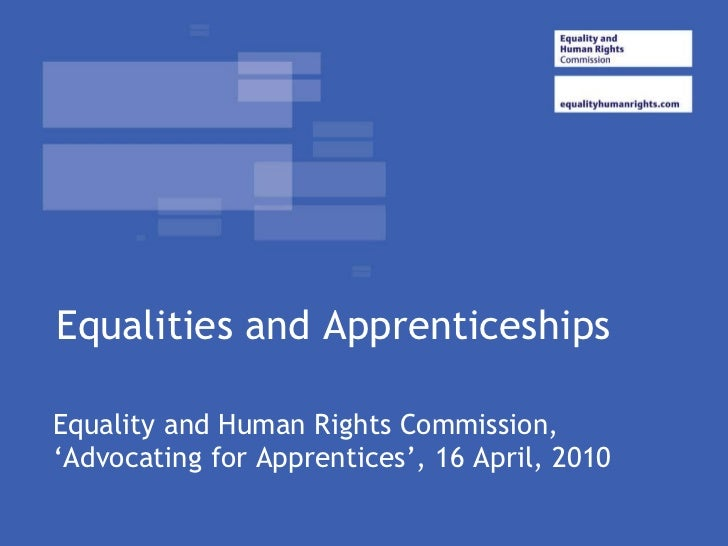 Equalities and Apprenticeships Equality and Human Rights Commission, 'Advocating for Apprentices', 16 April, 2010