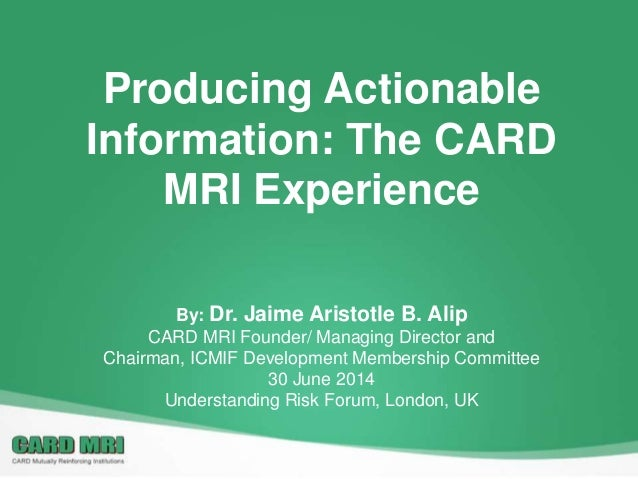 Producing Actionable Information: The CARD MRI Experience