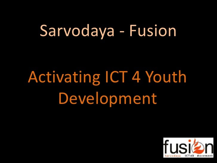 Sarvodaya - Fusion<br />Activating ICT 4 Youth Development<br />