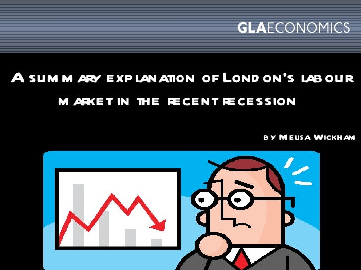 A summary explanation of London's labour market in the recent recession   by Melisa Wickham