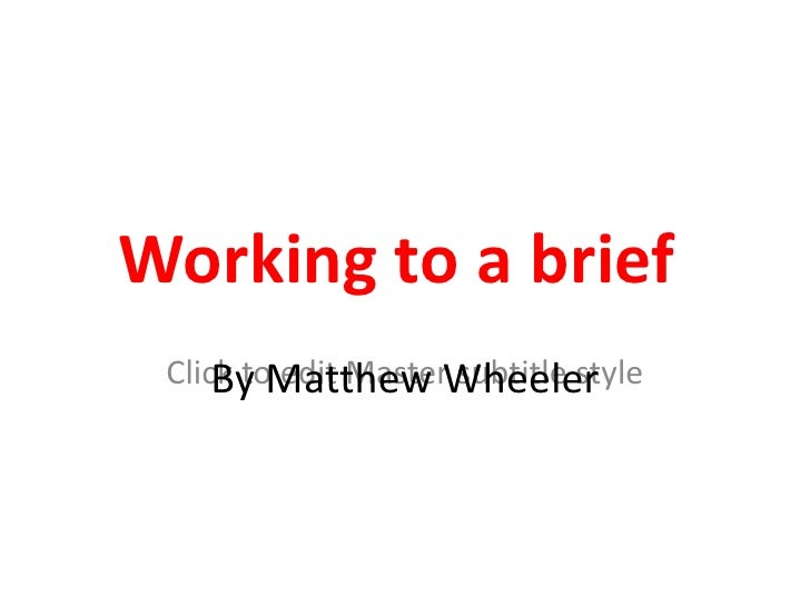 Working to a brief Click toMatthew Wheeler     By edit Master subtitle style