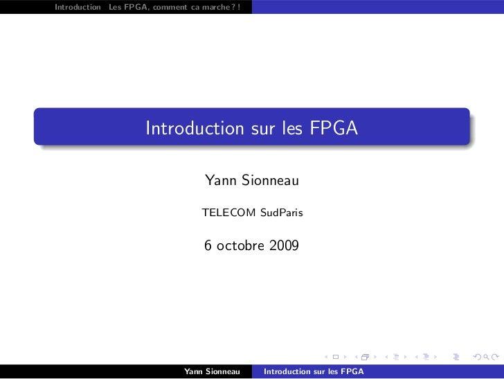 Introduction Les FPGA, comment ca marche ? !                     Introduction sur les FPGA                                ...