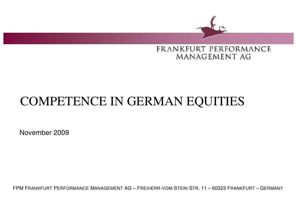 COMPETENCE IN GERMAN EQUITIES    November 2009     FPM FRANKFURT PERFORMANCE MANAGEMENT AG – FREIHERR-VOM-STEIN-STR. 11 – ...