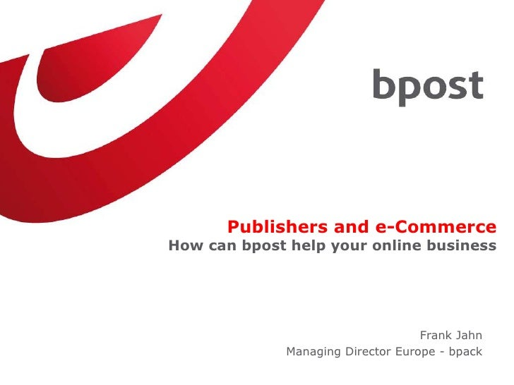 Publishers and e-CommerceHow can bpost help your online business                                    Frank Jahn            ...
