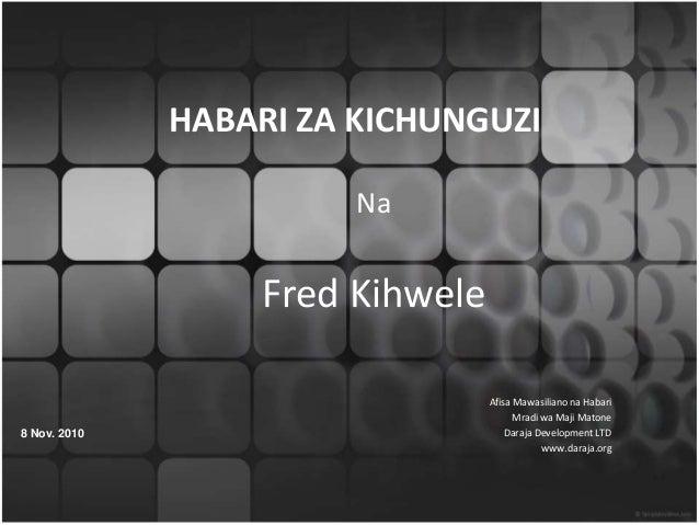 HABARI ZA KICHUNGUZI Na Fred Kihwele Afisa Mawasiliano na Habari Mradi wa Maji Matone Daraja Development LTD www.daraja.or...