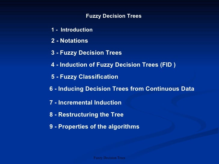 Fuzzy Decision Trees 1 -  Introduction 2 - Notations 3 - Fuzzy Decision Trees 4 - Induction of Fuzzy Decision Trees (FID )...