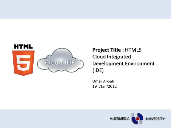 Project Title : HTML5Cloud IntegratedDevelopment Environment(IDE)Omar Al-Safi19th/Jan/2012