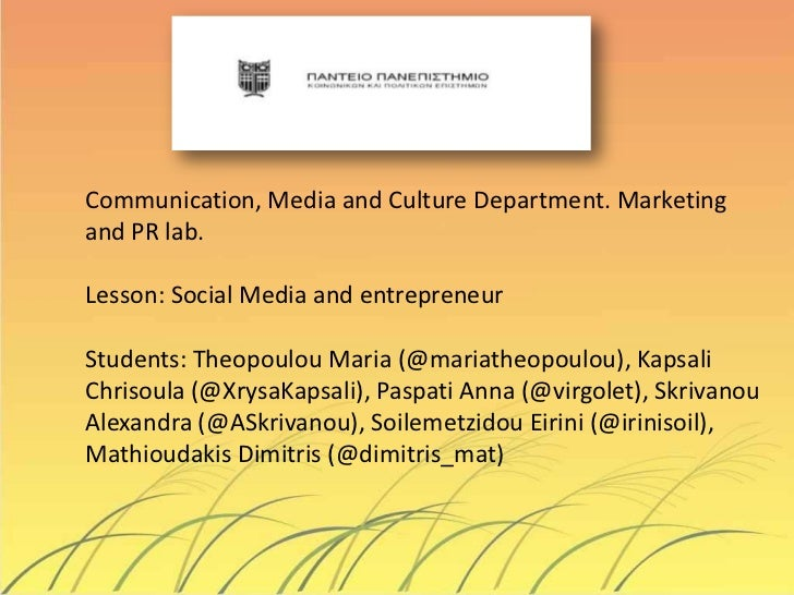 Communication, Media and Culture Department. Marketingand PR lab.Lesson: Social Media and entrepreneurStudents: Theopoulou...