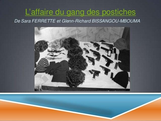 L'affaire du gang des postiches De Sara FERRETTE et Glenn-Richard BISSANGOU-MBOUMA