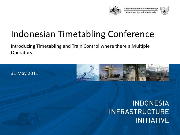 Indonesian Timetabling Conference<br />Introducing Timetabling and Train Control where there a Multiple Operators<br />31 ...