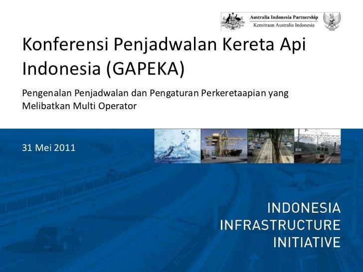Konferensi Penjadwalan KeretaApiIndonesia (GAPEKA)<br />Pengenalan Penjadwalan dan Pengaturan Perkeretaapian yang Melibatk...