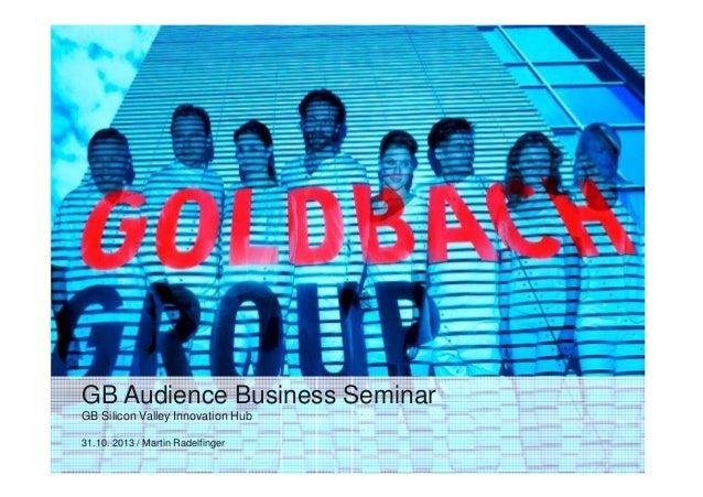 GB Audience Business Seminar GB Silicon Valley Innovation Hub 31.10. 2013 / Martin Radelfinger
