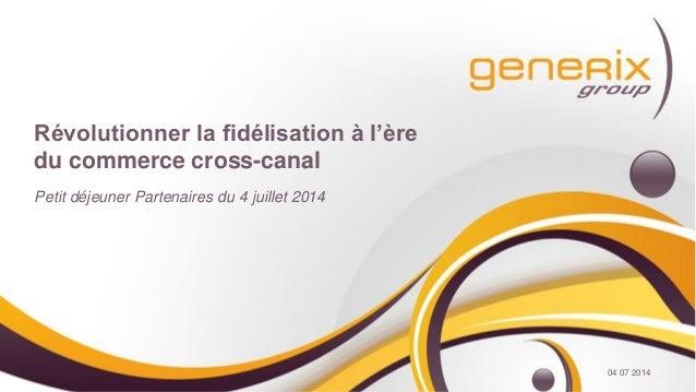 Révolutionner la fidélisation à l'ère du commerce cross-canal Petit déjeuner Partenaires du 4 juillet 2014 04 07 2014