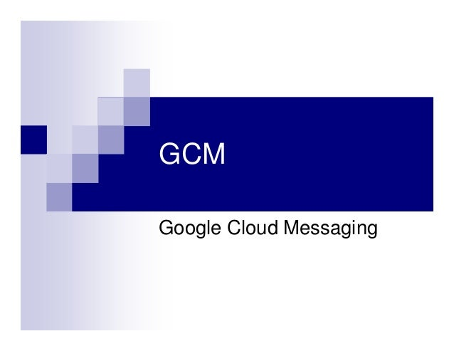GCM Google Cloud Messaging