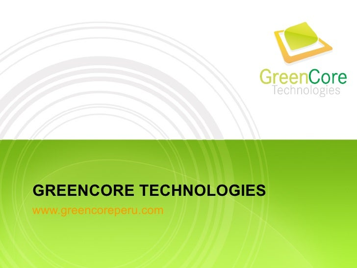 GREENCORE TECHNOLOGIES www.greencoreperu.com
