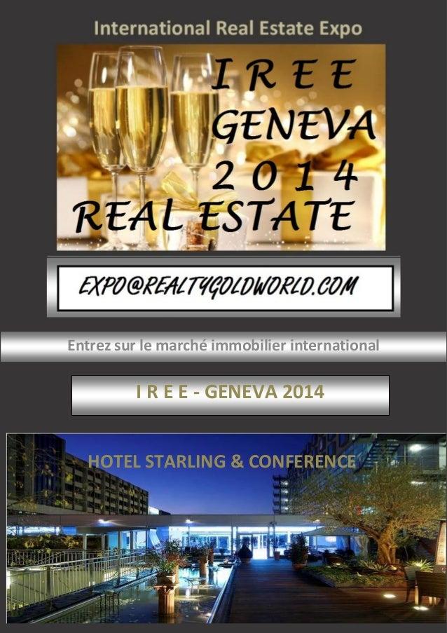Entrez sur le marché immobilier international  I R E E - GENEVA 2014 HOTEL STARLING & CONFERENCE