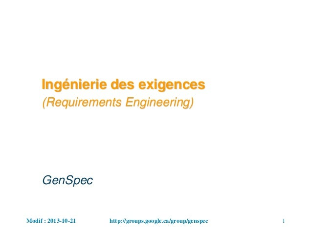 Modif : 2013-10-21 1http://groups.google.ca/group/genspec Ingénierie des exigences (Requirements Engineering) GenSpec