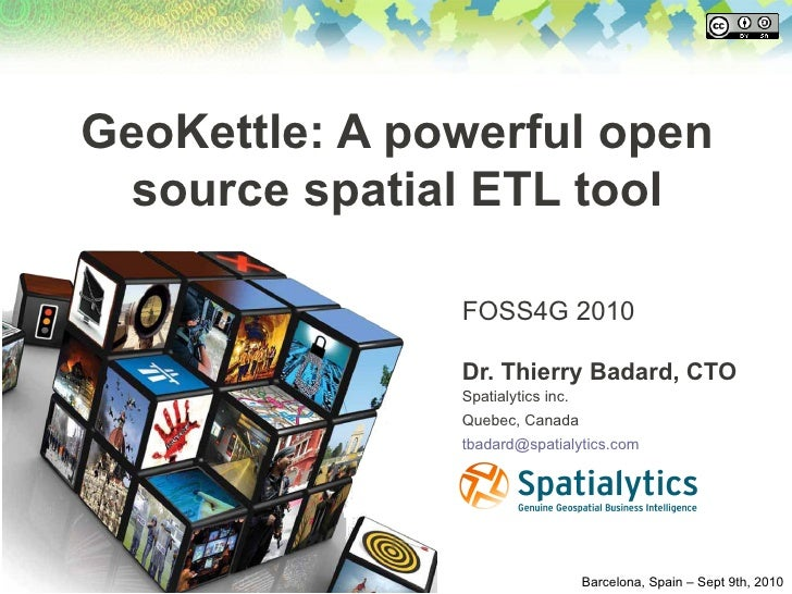 GeoKettle: A powerful open  source spatial ETL tool                 FOSS4G 2010                 Dr. Thierry Badard, CTO   ...