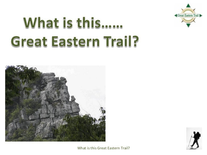 What is this Great Eastern Trail?