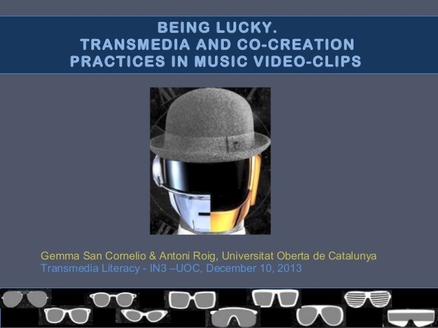 BEING LUCKY. TRANSMEDIA AND CO-CREATION PRACTICES IN MUSIC VIDEO-CLIPS  Gemma San Cornelio & Antoni Roig, Universitat Ober...