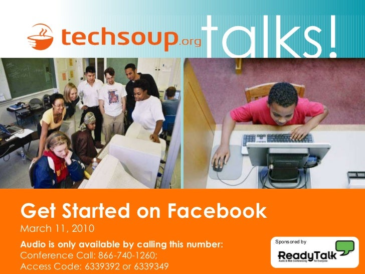 talks! Get Started on Facebook  March 11, 2010 Audio is only available by calling this number: Conference Call: 866-740-12...