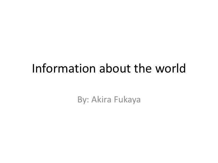Information about the world       By: Akira Fukaya