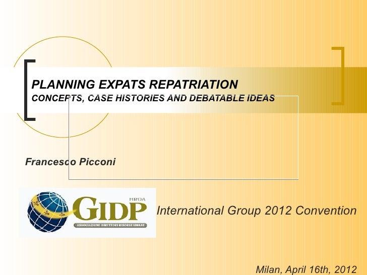PLANNING EXPATS REPATRIATION CONCEPTS, CASE HISTORIES AND DEBATABLE IDEASFrancesco Picconi                       Internati...