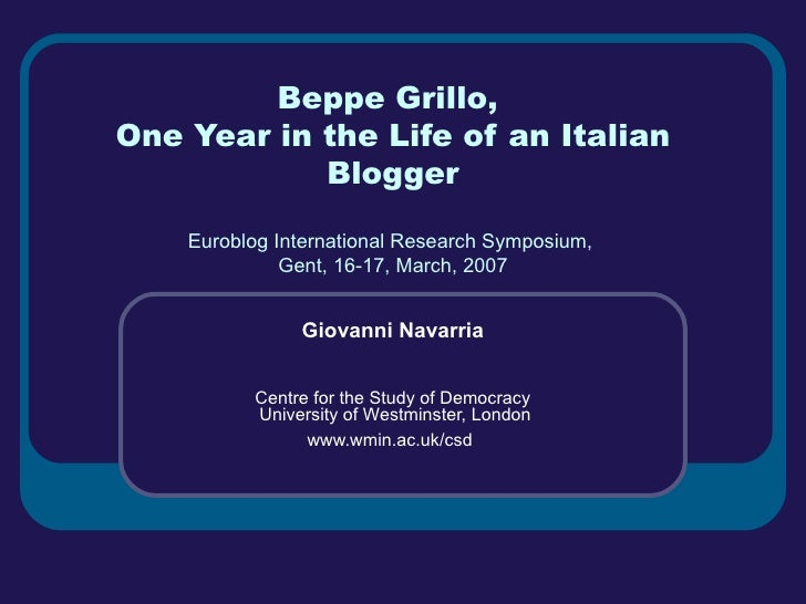 Beppe Grillo,  One Year in the Life of an Italian Blogger Euroblog International Research Symposium,  Gent, 16-17, March, ...