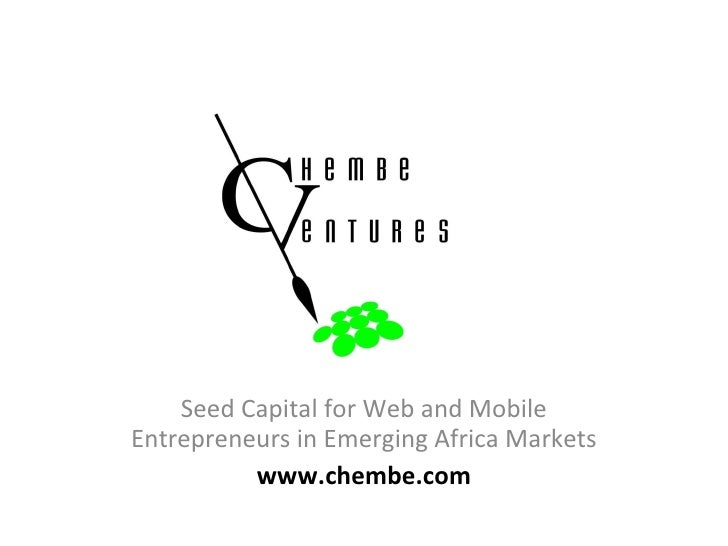 Seed Capital for Web and Mobile Entrepreneurs in Emerging Africa Markets www.chembe.com