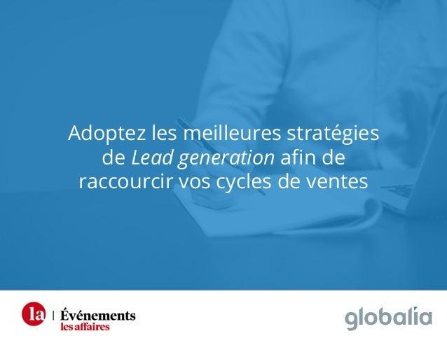 1 Adoptez les meilleures stratégies de Lead generation afin de raccourcir vos cycles de ventes