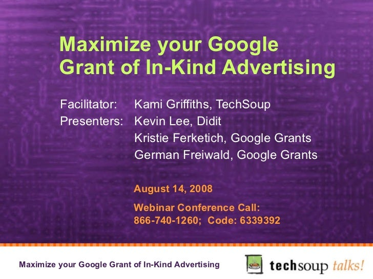 Maximize your Google Grant of In-Kind Advertising Facilitator:  Kami Griffiths, TechSoup Presenters:  Kevin Lee, Didit  Kr...